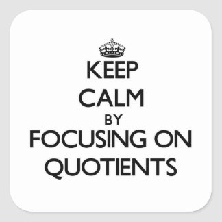 Keep Calm by focusing on Quotients Square Sticker