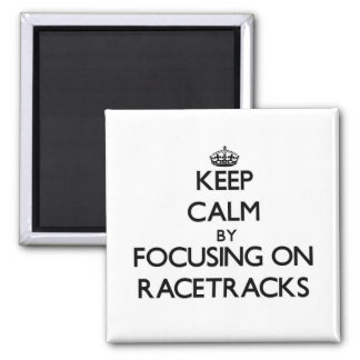 Keep Calm by focusing on Racetracks Refrigerator Magnets