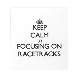Keep Calm by focusing on Racetracks Memo Pads