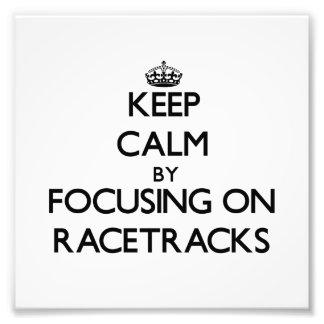 Keep Calm by focusing on Racetracks Photo Print