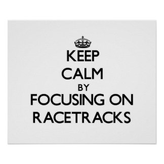 Keep Calm by focusing on Racetracks Poster
