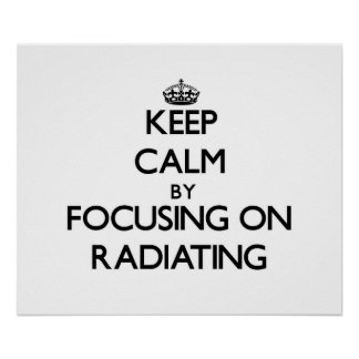 Keep Calm by focusing on Radiating Poster
