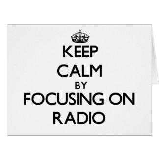 Keep Calm by focusing on Radio Card