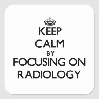 Keep Calm by focusing on Radiology Square Sticker