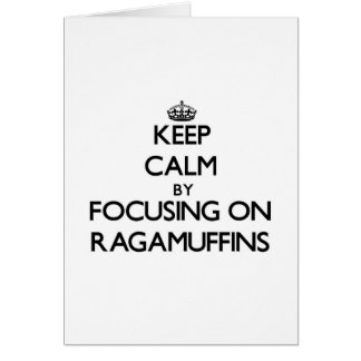 Keep Calm by focusing on Ragamuffins Greeting Cards