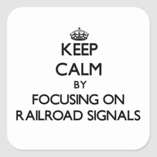 Keep Calm by focusing on Railroad Signals Stickers