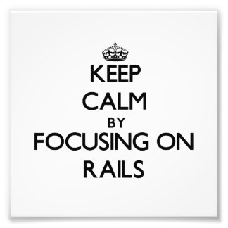 Keep Calm by focusing on Rails Photographic Print