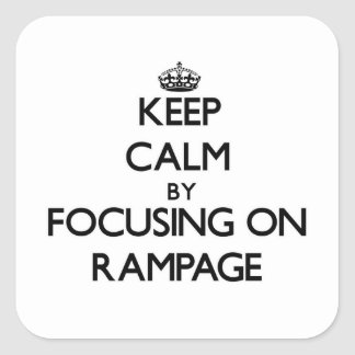 Keep Calm by focusing on Rampage Square Stickers