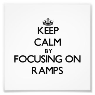 Keep Calm by focusing on Ramps Art Photo