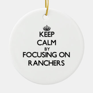 Keep Calm by focusing on Ranchers Double-Sided Ceramic Round Christmas Ornament