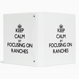 Keep Calm by focusing on Ranches 3 Ring Binders