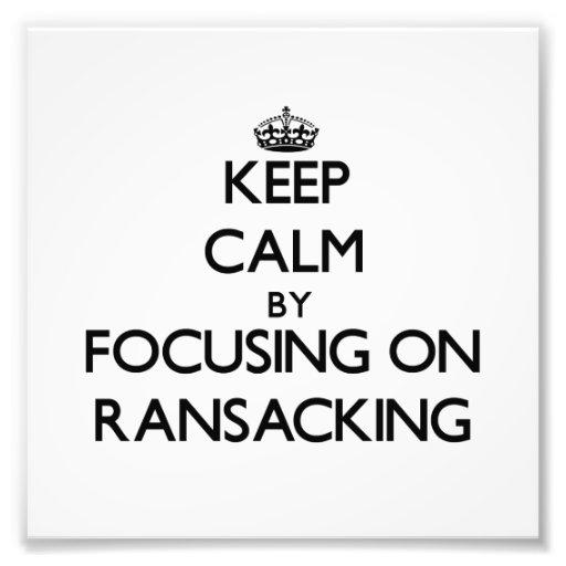 Keep Calm by focusing on Ransacking Art Photo