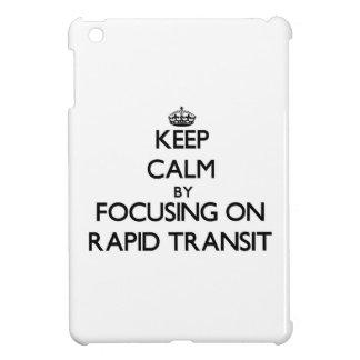 Keep Calm by focusing on Rapid Transit iPad Mini Cover