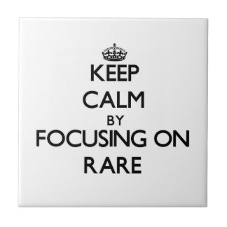 Keep Calm by focusing on Rare Tiles