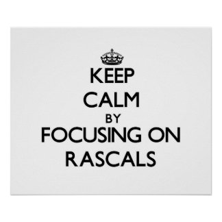 Keep Calm by focusing on Rascals Print