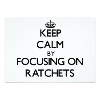 Keep Calm by focusing on Ratchets 5x7 Paper Invitation Card