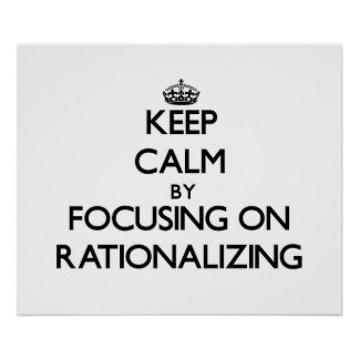 Keep Calm by focusing on Rationalizing Poster