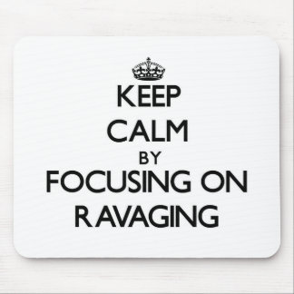 Keep Calm by focusing on Ravaging Mouse Pad