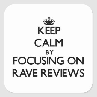 Keep Calm by focusing on Rave Reviews Square Sticker