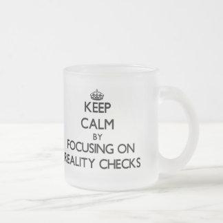 Keep Calm by focusing on Reality Checks Mug