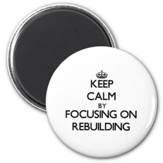 Keep Calm by focusing on Rebuilding Magnet