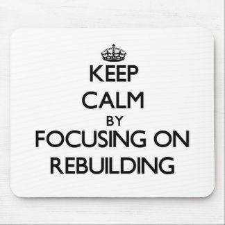 Keep Calm by focusing on Rebuilding Mouse Pad