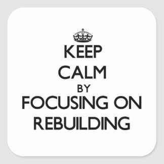 Keep Calm by focusing on Rebuilding Sticker
