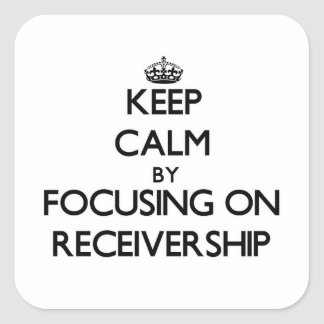 Keep Calm by focusing on Receivership Square Sticker