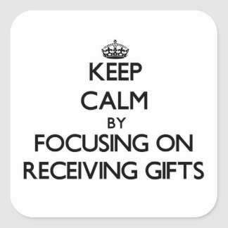 Keep Calm by focusing on Receiving Gifts Square Sticker