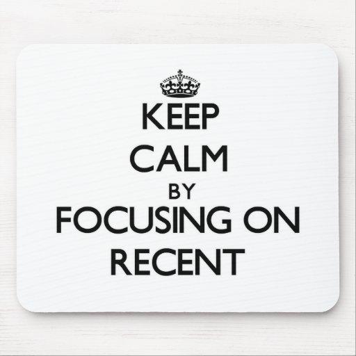 Keep Calm by focusing on Recent Mousepad