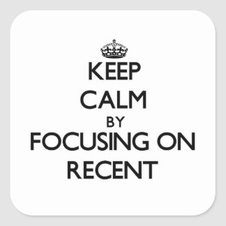 Keep Calm by focusing on Recent Square Sticker