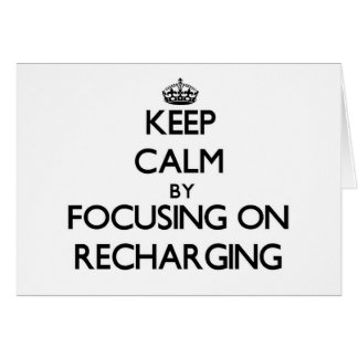 Keep Calm by focusing on Recharging Cards