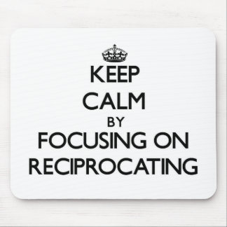 Keep Calm by focusing on Reciprocating Mouse Pad