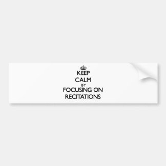 Keep Calm by focusing on Recitations Car Bumper Sticker