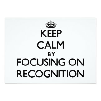 """Keep Calm by focusing on Recognition 5"""" X 7"""" Invitation Card"""