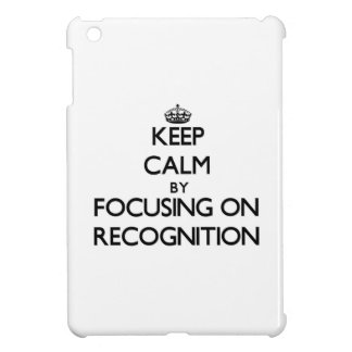Keep Calm by focusing on Recognition iPad Mini Case