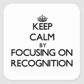 Keep Calm by focusing on Recognition Square Stickers