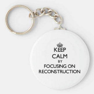 Keep Calm by focusing on Reconstruction Keychains