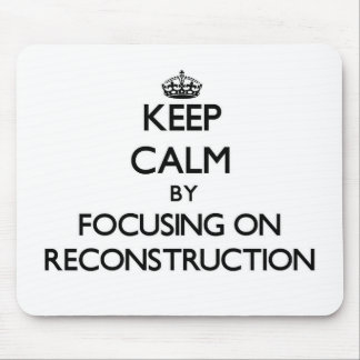 Keep Calm by focusing on Reconstruction Mousepads
