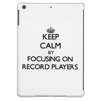 Keep Calm by focusing on Record Players Case For iPad Air