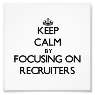 Keep Calm by focusing on Recruiters Photo Print