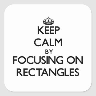 Keep Calm by focusing on Rectangles Square Sticker