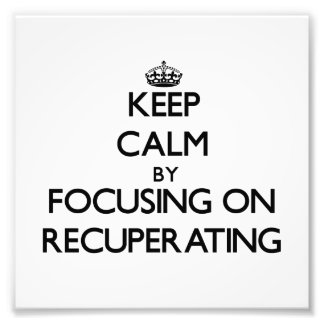 Keep Calm by focusing on Recuperating Photo Art