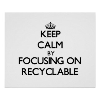 Keep Calm by focusing on Recyclable Print