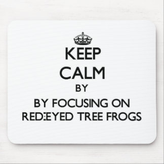 Keep calm by focusing on Red-Eyed Tree Frogs Mouse Pad