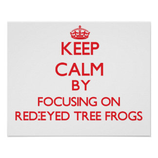 Keep calm by focusing on Red-Eyed Tree Frogs Posters