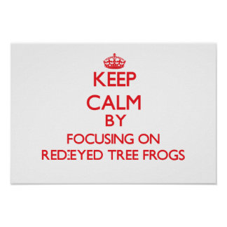Keep calm by focusing on Red-Eyed Tree Frogs Poster
