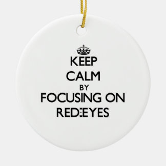 Keep Calm by focusing on Red-Eyes Christmas Tree Ornament