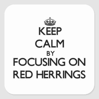 Keep Calm by focusing on Red Herrings Square Sticker
