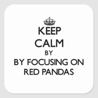 Keep calm by focusing on Red Pandas Square Sticker